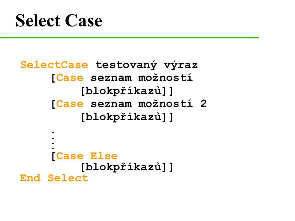 Select Case SelectCase testovaný výraz [Case seznam možností